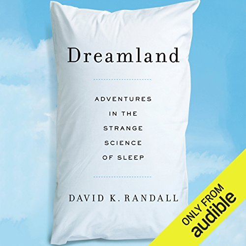 Dreamland     Adventures in the Strange Science of Sleep              By:                                                                                                                                 David K. Randall                               Narrated by:                                                                                                                                 Andy Caploe                      Length: 7 hrs and 41 mins     122 ratings     Overall 3.6