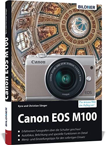 Canon EOS M100 - Für bessere Fotos von Anfang an: Das umfangreiche Praxisbuch