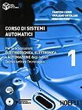Corso di sistemi automatici. Per le articolazioni elettrotecnica, elettronica e automazione degli Istituti Tecnici settore tecnologico: 1