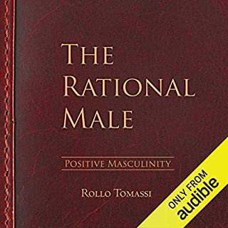 The Rational Male - Positive Masculinity, Volume 3                   Written by:                                                                                                                                 Rollo Tomassi                               Narrated by:                                                                                                                                 Sam Botta                      Length: 23 hrs and 7 mins     16 ratings     Overall 4.6
