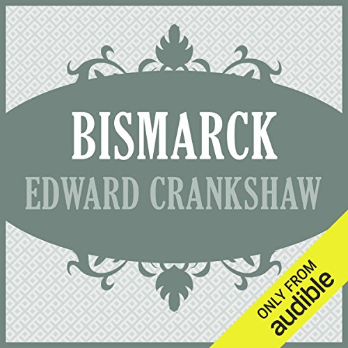 Bismarck                   By:                                                                                                                                 Edward Crankshaw                               Narrated by:                                                                                                                                 Raphael Corkhill                      Length: 21 hrs and 25 mins     49 ratings     Overall 3.7