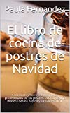 El libro de cocina de postres de Navidad: Cocinando y horneando como los profesionales de los postres. Cocinar de una manera barata, rápida y fácil de explicar.