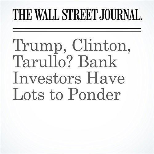 Trump, Clinton, Tarullo? Bank Investors Have Lots to Ponder cover art
