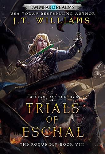 Trials of Eschal: Twilight of the Lich (The Rogue Elf Book 8)