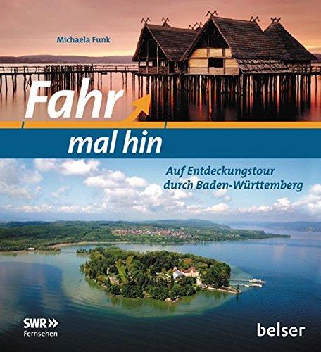 Fahr mal hin: Auf Entdeckungstour durch Baden-Württemberg