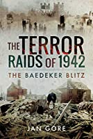 The Terror Raids of 1942: The Baedeker Blitz