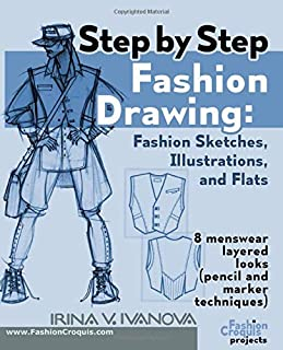 Step by step fashion drawing. Fashion sketches, illustrations, and flats: 8 menswear layered looks (pencil and marker techniques) (Fashion Croquis Projects)