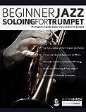Beginner Jazz Soloing for Trumpet: The beginner's guide to jazz improvisation for brass instruments (Beginner Jazz Trumpet Soloing Book 1)