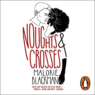 Noughts and Crosses     Noughts and Crosses 1              By:                                                                                                                                 Malorie Blackman                               Narrated by:                                                                                                                                 Nina Sosanya & Nigel Greaves                      Length: 6 hrs and 41 mins     44 ratings     Overall 4.4