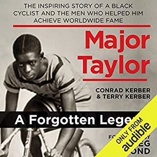 Major Taylor     The Inspiring Story of a Black Cyclist and the Men Who Helped Him Achieve Worldwide Fame              By:                                                                                                                                 Conrad Kerber,                                                                                        Terry Kerber                               Narrated by:                                                                                                                                 Barrie Buckner                      Length: 15 hrs and 17 mins     34 ratings     Overall 4.3