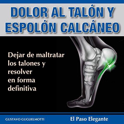 Dolor en los talones y Espolón calcáneo: Resover sin cirugía y sin medicinas (Spanish Edition)