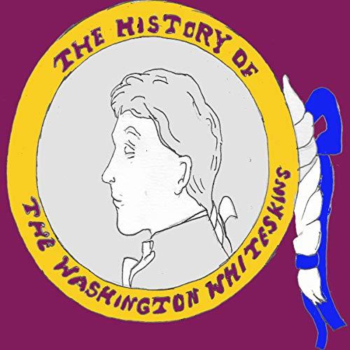 The History of the Washington Whiteskins audiobook cover art