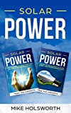 Solar Power: Making the Smart Switch to Solar Power - And Staying Within Budget! -AND- How To Harness The Sun To Power Your Life -...