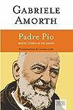Padre Pio: Breve storia di un santo. Presentazione di Luciano Lotti. Nuova edizione (Padre Amorth Vol. 5)