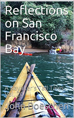 Reflections on San Francisco Bay: A Kayaker's Tall Tales Vol. 20 (English Edition)