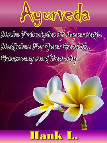 Ayurveda: Main Principles of Ayurvedic Medicine for Your Health, Harmony and Beauty (Natural Remedies Book 1) (English Edition)
