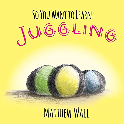 Compare Textbook Prices for So You Want to Learn: Juggling  ISBN 9781941429570 by Wall, Matthew,Wall, Matthew