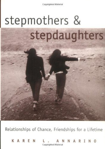 Stepmothers and Stepdaughters: Relationships of Chance, Friendships for a Lifetime (English Edition)