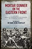 Mortar Gunner on the Eastern Front: The Memoir of Dr Hans Rehfeldt. Volume 1: From the Moscow Winter Offensive to Operation Zitadelle