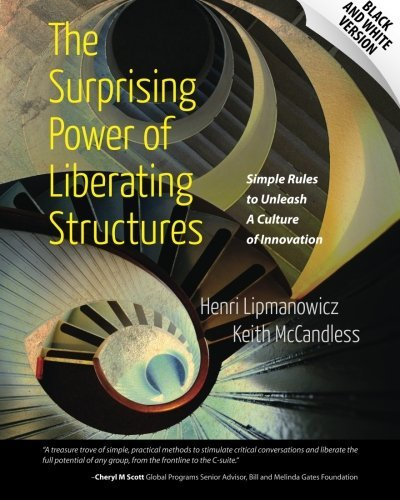 The Surprising Power of Liberating Structures: Simple Rules to Unleash A Culture of Innovation (Black and White Version) by Henri Lipmanowicz Keith McCandless (2014-10-28)