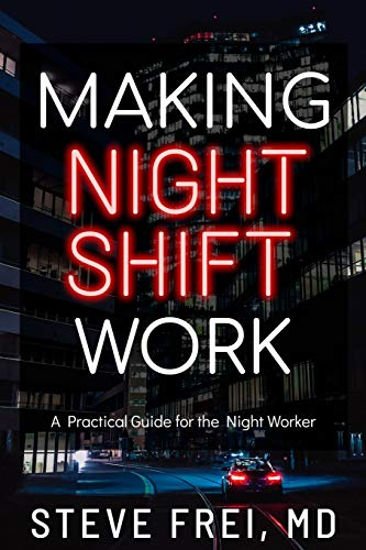 Book: Making Night Shift Work by Steve Frei MD