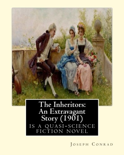 The Inheritors: An Extravagant Story (1901) is a quasi-science fiction novel: By Joseph Conrad and Ford Maddox Ford(born Ford Hermann Hueffer ( 17 ... poet, critic and editor whose journals,