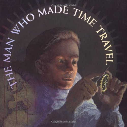 The Man Who Made Time Travel (Orbis Pictus Honor for Outstanding Nonfiction for Children (Awards))
