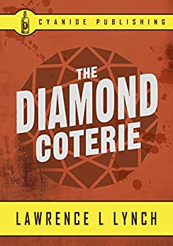 The Diamond Coterie (Annotated) (Lawrence L Lynch Collection Book 4) by [Lawrence L Lynch, Cyanide Publishing]