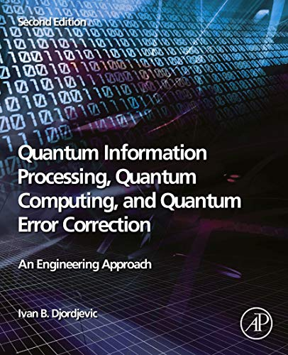 Quantum Information Processing, Quantum Computing, and Quantum Error Correction: An Engineering Approach (English Edition)