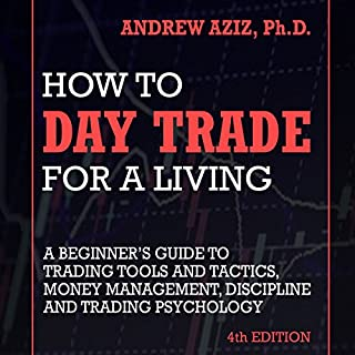 How to Day Trade for a Living     A Beginner's Guide to Trading Tools and Tactics, Money Management, Discipline and Trading Psychology              Written by:                                                                                                                                 Andrew Aziz                               Narrated by:                                                                                                                                 Kevin Foley                      Length: 6 hrs and 56 mins     36 ratings     Overall 4.7