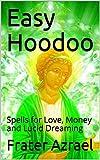 Easy Hoodoo: Spells for Love, Money and Lucid Dreaming