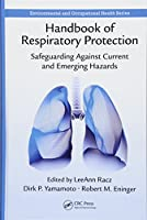 Handbook of Respiratory Protection: Safeguarding Against Current and Emerging Hazards (Environmental and Occupational Health Series)
