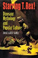 Starring T. Rex!: Dinosaur Mythology and Popular Culture