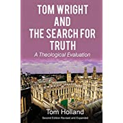 Tom Wright and the Search for Truth: A Theological Evaluation 2nd edition revised and expanded
