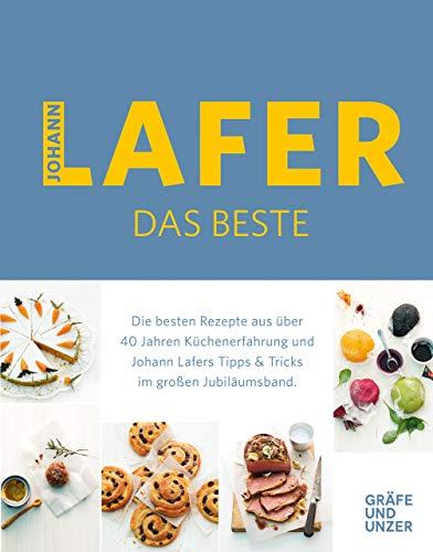 Johann Lafer - Das Beste: Meine 30 Lieblingsrezepte: Die besten Rezepte aus über 40 Jahren Küchenpraxis (Gräfe und Unzer Einzeltitel)