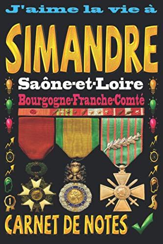 J'aime la vie à Simandre Saône-et-Loire Bourgogne-Franche-Comté: Carnet de notes   120 pages - papier blanc ligné   9x6 inches   Idéal pour Notebook   Journal   Todos   Diary  