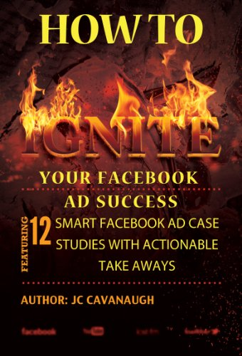 How to Ignite Your Facebook Ad Success: 12 Smart Facebook Ad Case Studies With Actionable Take Aways