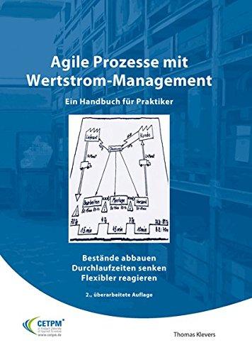 Agile Prozesse mit Wertstrommanagement - Ein Handbuch für Praktiker: Bestände abbauen Durchlaufzeiten senken Flexibler reagieren