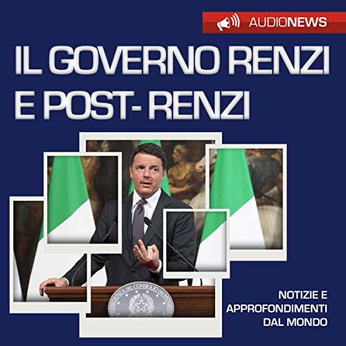 Il governo Renzi e post-Renzi (Audionews) | Vittorio Serge
