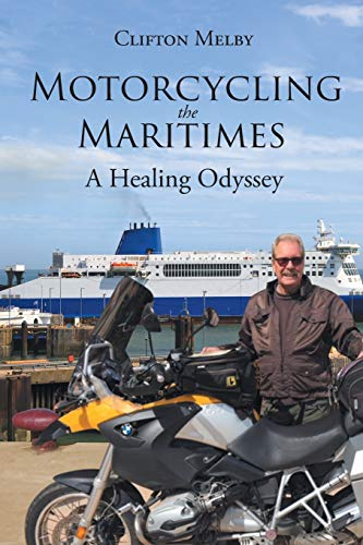 Compare Textbook Prices for Motorcycling the Maritimes: A Healing Odyssey  ISBN 9781684568741 by Melby, Clifton