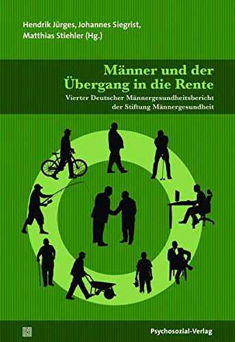 Männer und der Übergang in die Rente: Vierter Deutscher Männergesundheitsbericht der Stiftung Männergesundheit (Forschung psychosozial): Vierter ... der Stiftung Mnnergesundheit