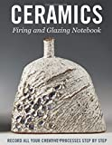 CERAMICS Firing and glazing notebook: Record all your creative processes step by step.