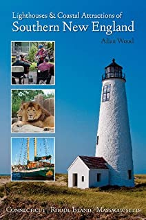 Lighthouses and Coastal Attractions of Southern New England: Connecticut, Rhode Island, and Massachusetts