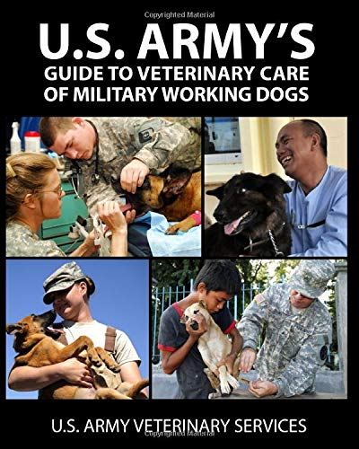 U.S. Army's Guide to Veterinary Care of Military Working Dogs