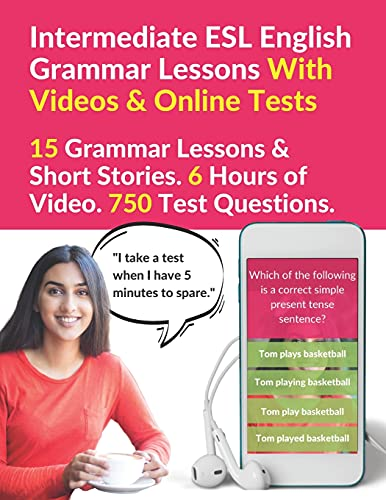 Intermediate ESL English Grammar Lessons With Videos & Online Tests: 15 Grammar Lessons & Short Stories. 6 Hours of Video. 750 Test Questions.