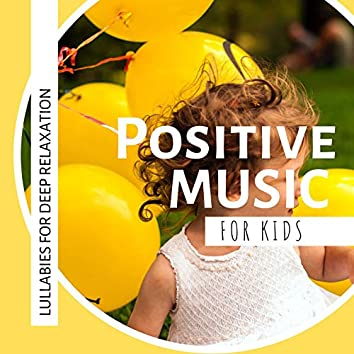 Positive Music for Kids: Lullabies for Deep Relaxation