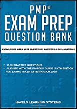 PMP® EXAM PREP QUESTION BANK: KNOWLEDGE AREA WISE QUESTIONS, ANSWERS & EXPLANATION (Based on The PMBOK Guide sixth edition)