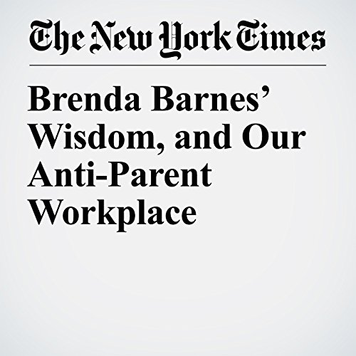 Brenda Barnes' Wisdom, and Our Anti-Parent Workplace copertina