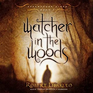 Watcher in the Woods     The Dreamhouse Kings Series, Book 2              Written by:                                                                                                                                 Robert Liparulo                               Narrated by:                                                                                                                                 Joshua Swanson                      Length: 6 hrs and 20 mins     Not rated yet     Overall 0.0