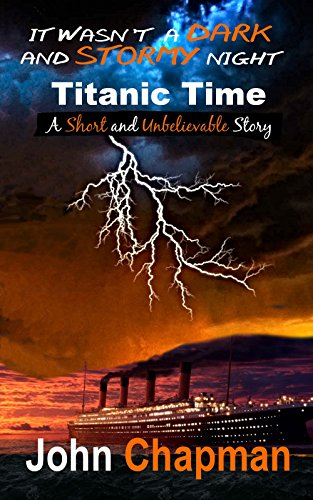 Book: It Wasn't a Dark and Stormy Night - Titanic Time by John Chapman